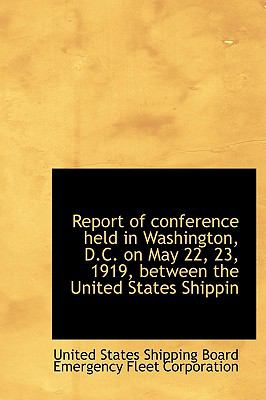 Report of Conference Held in Washington, D C on May 22, 23, 1919, Between the United States Shippin  N/A 9781115994071 Front Cover