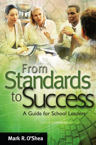 From Standards to Success A Guide for School Leaders  2005 9781416602071 Front Cover