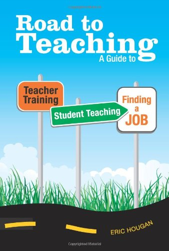 Road to Teaching A Guide to Teacher Training, Student Teaching, and Finding a Job N/A edition cover