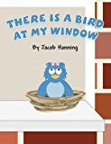 There Is a Bird at My Window  0 edition cover