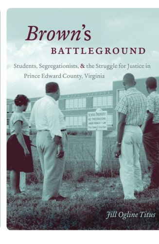 Brown's Battleground Students, Segregationists, and the Struggle for Justice in Prince Edward County, Virginia  2014 edition cover