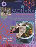 Sadhana - Healing Path of Practice Through Yoga and Ayurveda Includes Vegan/Vegetarian Ayurvedic Cooking Based on Ayurvedic Principles and Suited for Diabetics N/A 9781484935071 Front Cover