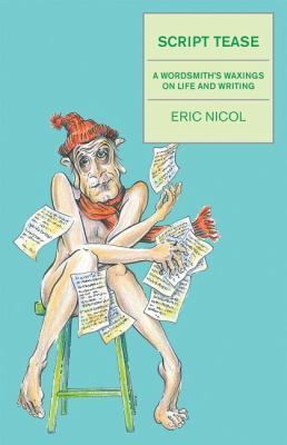 Script Tease A Wordsmith's Waxings on Life and Writing  2010 9781554887071 Front Cover