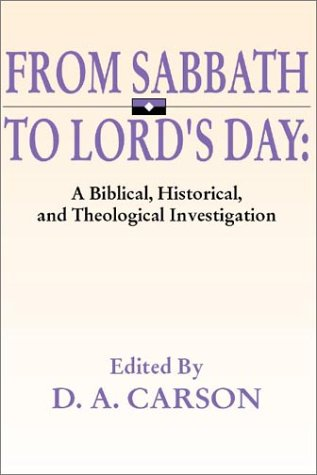 From Sabbath to Lord's Day A Biblical, Historical and Theological Investigation N/A edition cover