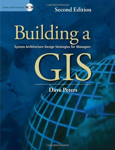 Building a GIS System Architecture Design Strategies for Managers, Second Edition 2nd 2012 edition cover
