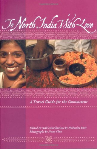 To North India with Love A Travel Guide for the Connoisseur N/A 9781934159071 Front Cover