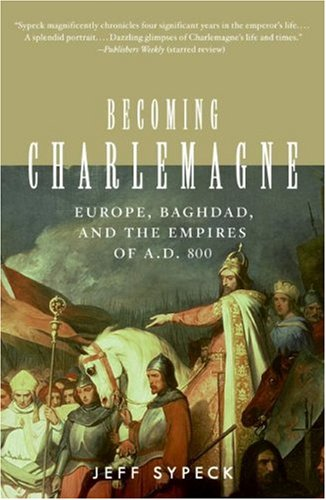 Becoming Charlemagne Europe, Baghdad, and the Empires of A. D. 800 N/A edition cover