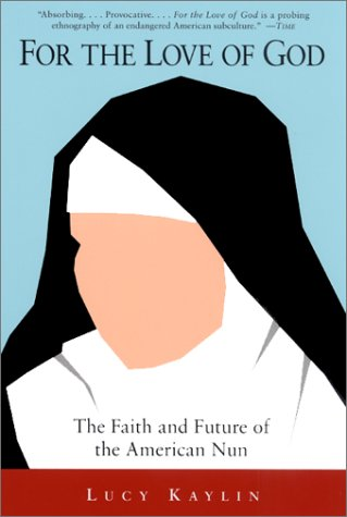 For the Love of God The Faith and Future of the American Nun N/A 9780060937072 Front Cover