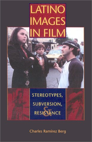 Latino Images in Film Stereotypes, Subversion, and Resistance  2002 9780292709072 Front Cover