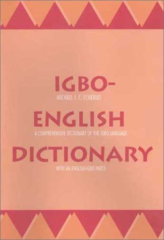 Igbo-English Dictionary A Comprehensive Dictionary of the Igbo Language, with an English-Igbo Index  1998 9780300073072 Front Cover