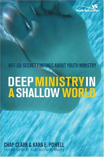 Deep Ministry in a Shallow World Not-So-Secret Findings about Youth Ministry  2006 edition cover