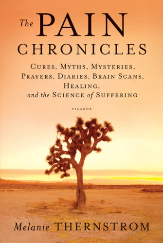 Pain Chronicles Cures, Myths, Mysteries, Prayers, Diaries, Brain Scans, Healing, and the Science of Suffering  2011 edition cover