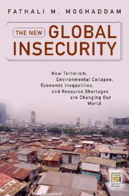 New Global Insecurity How Terrorism, Environmental Collapse, Economic Inequalities, and Resource Shortages Are Changing Our World  2010 9780313365072 Front Cover