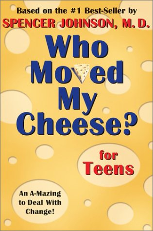 Who Moved My Cheese? for Teens An A-Mazing Way to Change and Win!  2002 edition cover