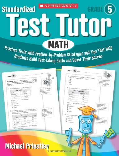 Math Practice Tests with Problem-by-Problem Strategies and Tips That Help Students Build Test-Taking Skills and Boost Their Scores  2009 9780545096072 Front Cover