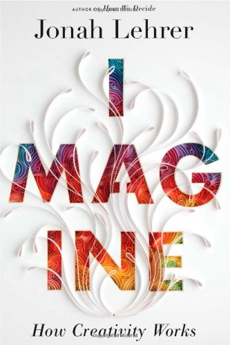 Imagine How Creativity Works  2012 9780547386072 Front Cover