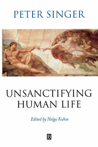 Unsanctifying Human Life Essays on Ethics  2002 edition cover