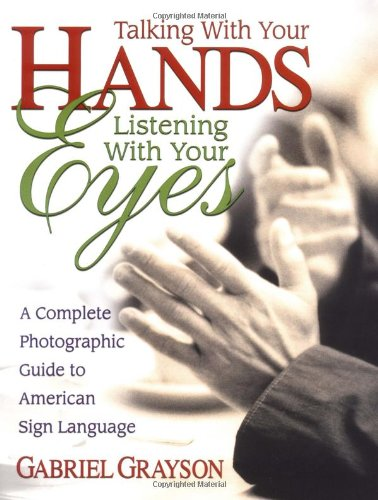 Talking with Your Hands, Listening with Your Eyes A Complete Photographic Guide to American Sign Language  2002 edition cover
