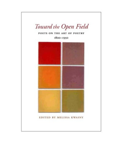 Toward the Open Field Poets on the Art of Poetry 1800-1950  2004 edition cover