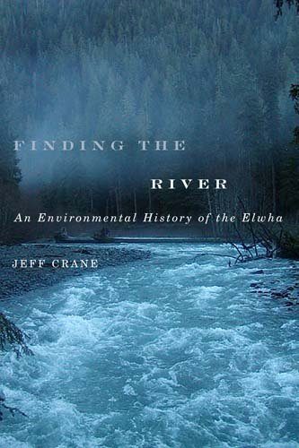 Finding the River An Environmental History of the Elwha  2011 9780870716072 Front Cover