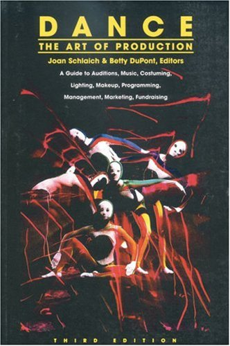 Dance The Art of Production - A Guide to Auditions, Music, Costuming, Lighting, Makeup, Programming, Management, Marketing, Fundraising 3rd 1998 edition cover