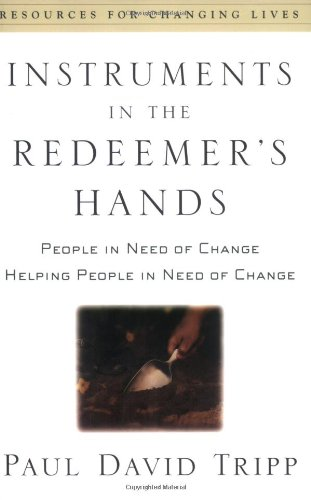 Instruments in the Redeemer's Hands : People in Need of Change Helping People in Need of Change 1st 2002 edition cover