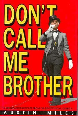 Don't Call Me Brother A Ringmaster's Escape from the Pentacostal Church N/A 9780879755072 Front Cover