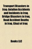 Transport Disasters in Iraq : Aviation Accidents and Incidents in Iraq, Bridge Disasters in Iraq, Road Accident Deaths in Iraq, Ghazi of Iraq N/A edition cover