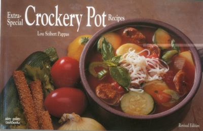 Extra-Special Crockery Pot Recipes Time Saving Meals for the Gourmet Appetite 3rd 1994 (Revised) 9781558671072 Front Cover
