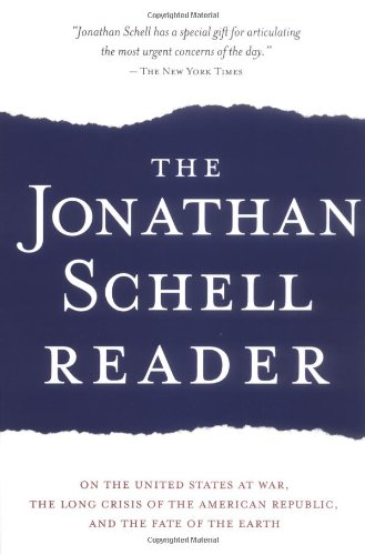 Jonathan Schell Reader On the United States at War, the Long Crisis of the American Republic, and the Fate of the Earth  2004 9781560254072 Front Cover