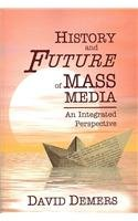 History and Future of Mass Media An Integrated Perspective  2007 9781572738072 Front Cover