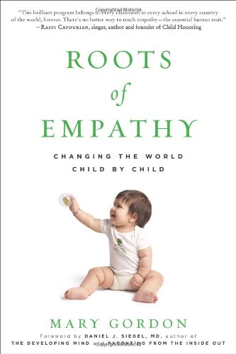 Roots of Empathy Changing the World Child by Child  2009 9781615190072 Front Cover