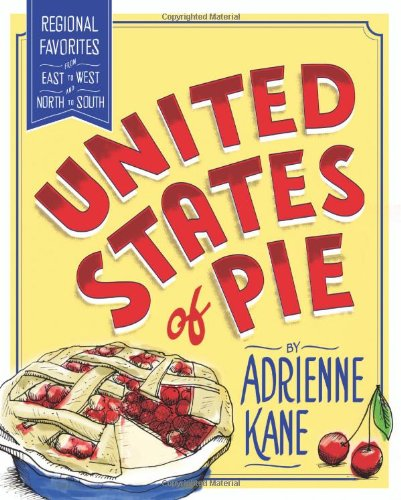 United States of Pie Regional Favorites from East to West and North to South N/A 9780062064073 Front Cover