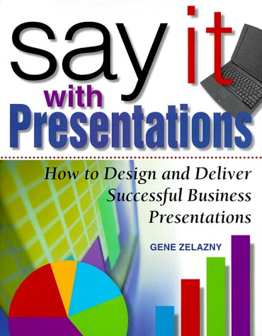Say It with Presentations How to Design and Deliver Successful Business Presentations  2000 edition cover