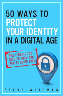50 Ways to Protect Your Identity in a Digital Age New Financial Threats You Need to Know and How to Avoid Them 2nd 2013 (Revised) 9780133089073 Front Cover