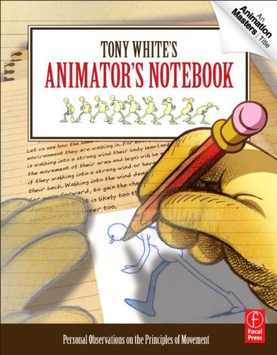 Tony White's Animator's Notebook Personal Observations on the Principles of Movement  2012 9780240813073 Front Cover