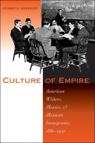Culture of Empire American Writers, Mexico, and Mexican Immigrants, 1880-1930  2003 9780292702073 Front Cover