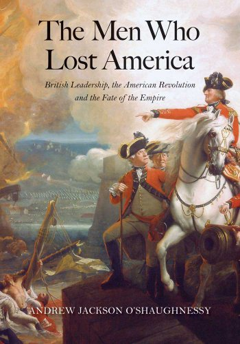 Men Who Lost America British Leadership, the American Revolution, and the Fate of the Empire  2013 edition cover