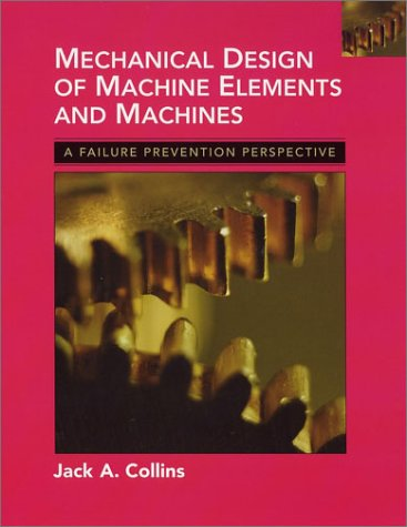 Mechanical Design of Machine Elements and Machines A Failure Prevention Perspective  2003 9780471033073 Front Cover