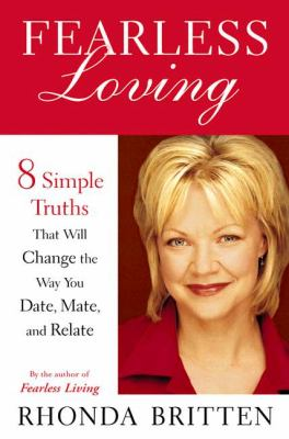 Fearless Loving 8 Simple Truths That Will Change the Way You Date, Mate, and Relate  2003 9780525947073 Front Cover