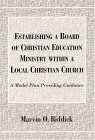 Establishing a Board of Christian Education Ministry Within a Local Christian Church A Model Plan Providing Guidance N/A 9780533148073 Front Cover
