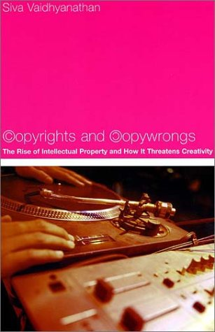 Copyrights and Copywrongs The Rise of Intellectual Property and How It Threatens Creativity  2003 edition cover