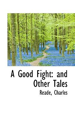 Good Fight : And Other Tales N/A 9781113543073 Front Cover
