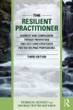 Resilient Practitioner Burnout, Compassion Fatigue Prevention, and Self-Care Strategies for the Helping Professions 3rd 2016 (Revised) 9781138830073 Front Cover