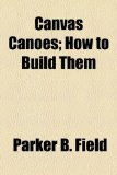 Canvas Canoes; How to Build Them  2010 edition cover