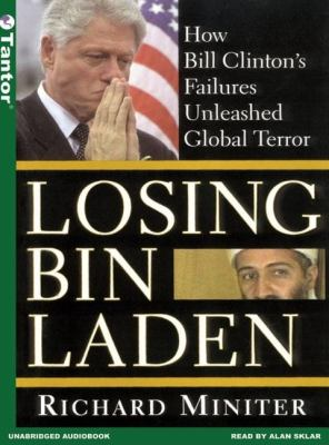 Losing Bin Laden : How Bill Clinton's Failures Unleashed Global Terror Unabridged 9781400151073 Front Cover