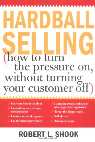 Hardball Selling How to Turn the Pressure on, Without Turning Your Customer Off  2003 9781402201073 Front Cover