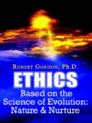 Ethics Based on the Science of Evolution Nature and Nurture N/A 9781403303073 Front Cover