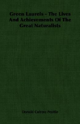 Green Laurels - the Lives and Achievements of the Great Naturalists  N/A 9781406766073 Front Cover