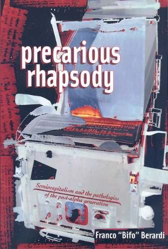 Precarious Rhapsody Semocapitalism and the Pathologies of the Post-Alpha Generation  2009 edition cover